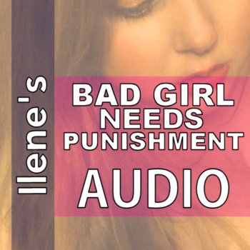 On NiteFlirt Buy Bad Girl Needs Punishment MP3 by Sensual Ilene